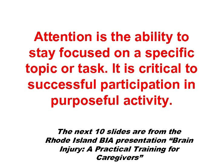 Attention is the ability to stay focused on a specific topic or task. It