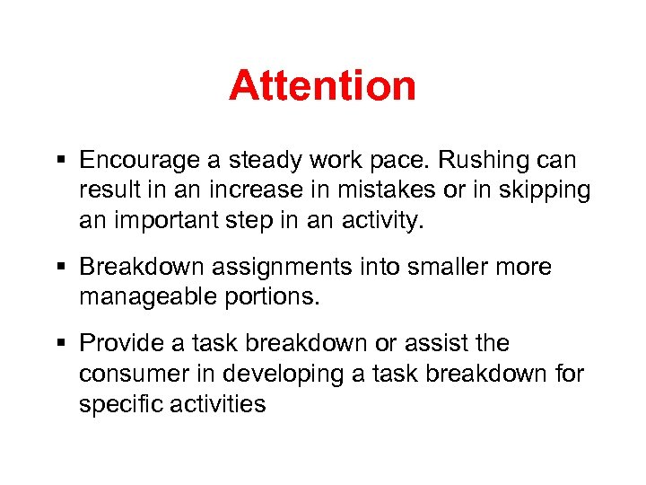 Attention § Encourage a steady work pace. Rushing can result in an increase in