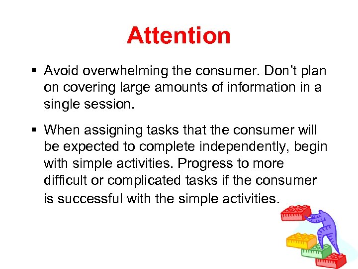 Attention § Avoid overwhelming the consumer. Don't plan on covering large amounts of information