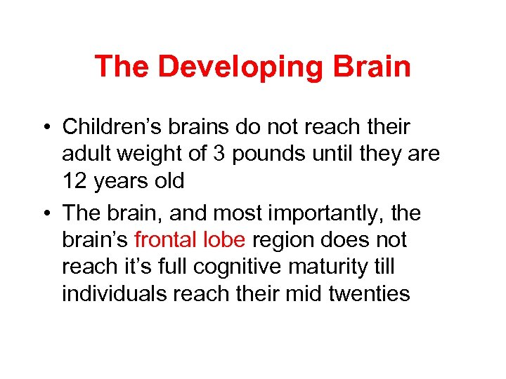 The Developing Brain • Children's brains do not reach their adult weight of 3