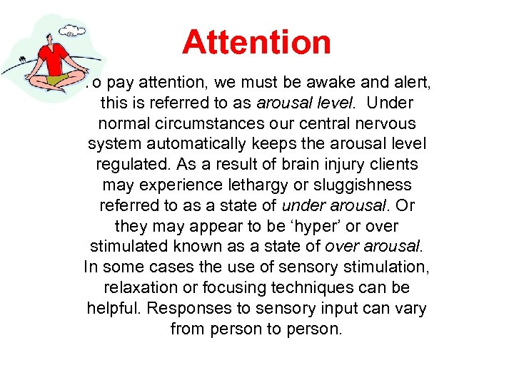 Attention To pay attention, we must be awake and alert, this is referred to