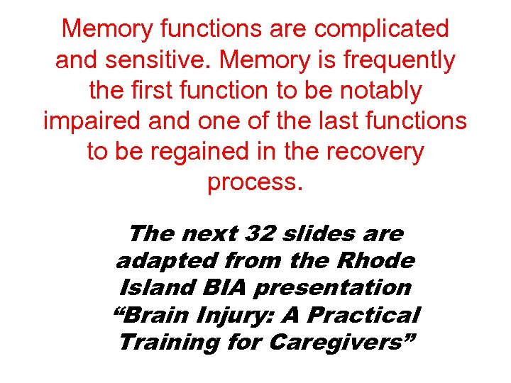 Memory functions are complicated and sensitive. Memory is frequently the first function to be