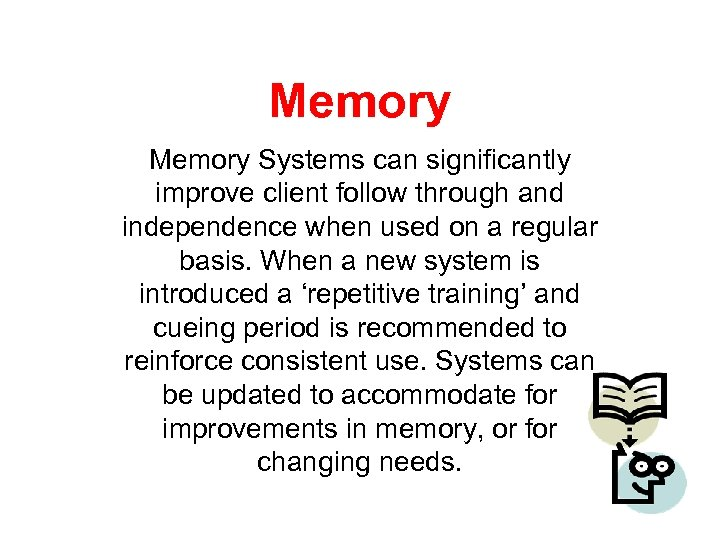 Memory Systems can significantly improve client follow through and independence when used on a