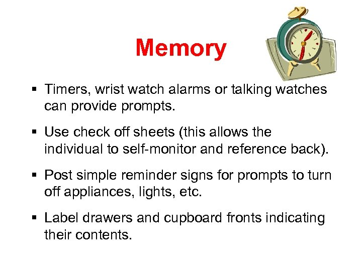 Memory § Timers, wrist watch alarms or talking watches can provide prompts. § Use