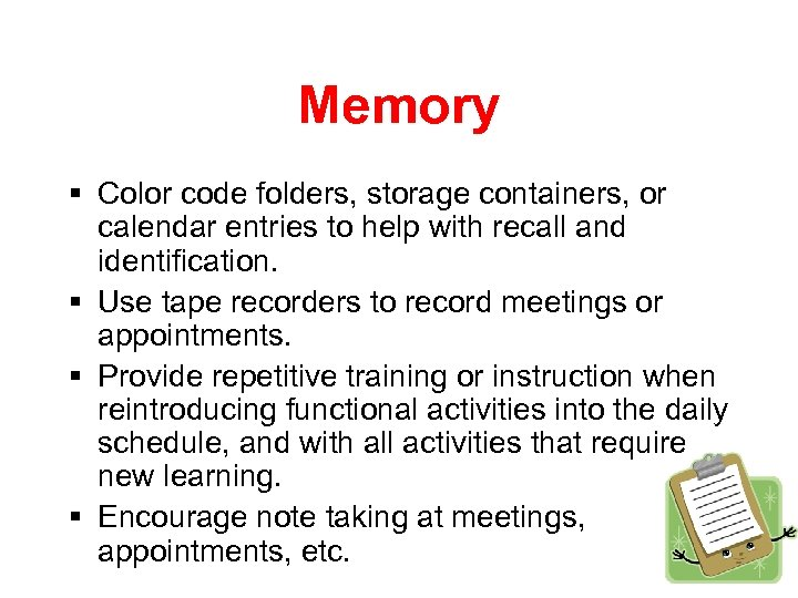 Memory § Color code folders, storage containers, or calendar entries to help with recall