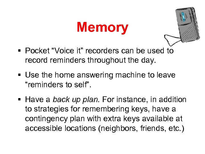 "Memory § Pocket ""Voice it"" recorders can be used to record reminders throughout the"