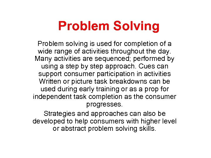 Problem Solving Problem solving is used for completion of a wide range of activities