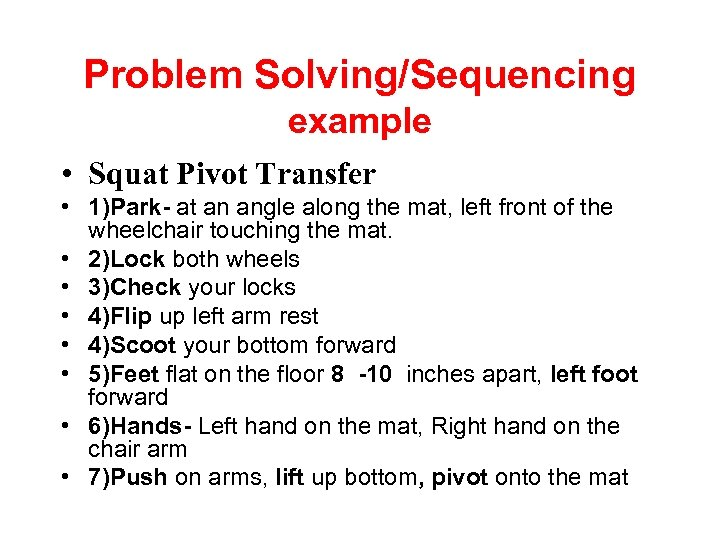 Problem Solving/Sequencing example • Squat Pivot Transfer • 1)Park- at an angle along the