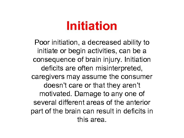 Initiation Poor initiation, a decreased ability to initiate or begin activities, can be a