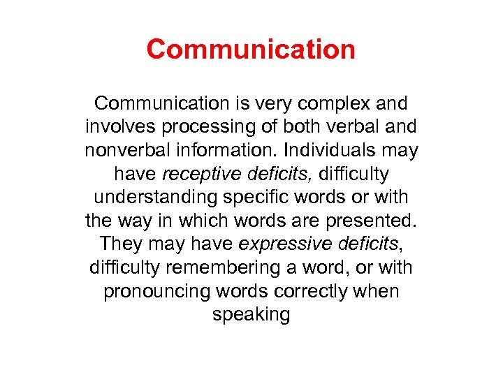 Communication is very complex and involves processing of both verbal and nonverbal information. Individuals