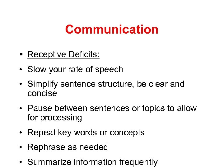 Communication § Receptive Deficits: • Slow your rate of speech • Simplify sentence structure,