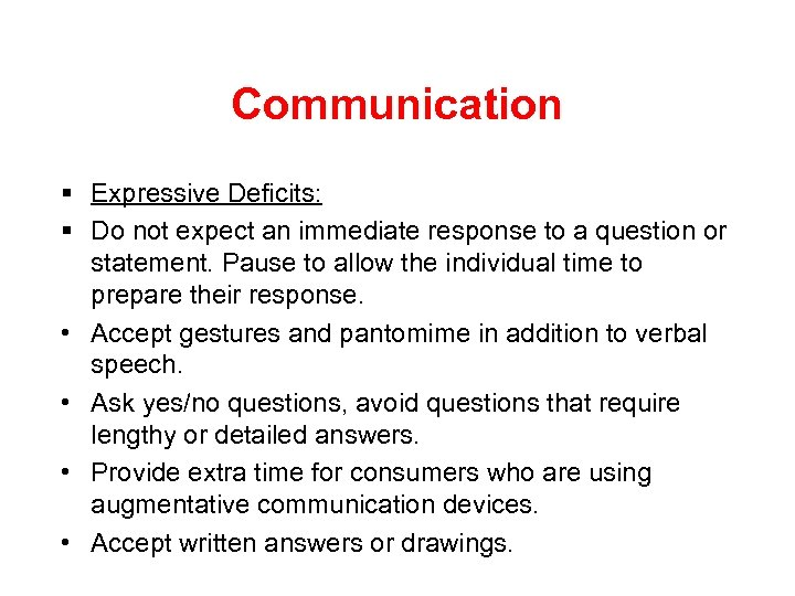 Communication § Expressive Deficits: § Do not expect an immediate response to a question