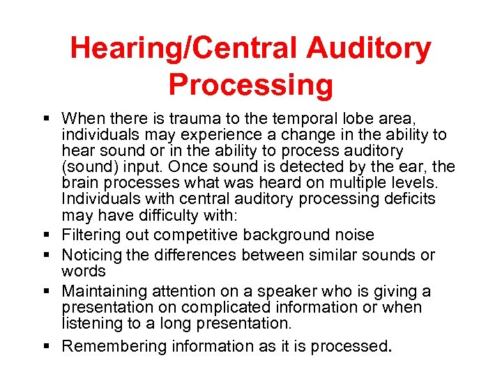 Hearing/Central Auditory Processing § When there is trauma to the temporal lobe area, individuals