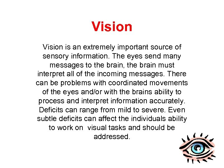 Vision is an extremely important source of sensory information. The eyes send many messages
