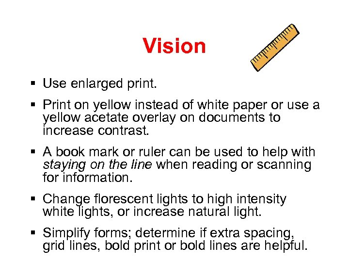 Vision § Use enlarged print. § Print on yellow instead of white paper or