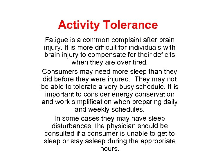 Activity Tolerance Fatigue is a common complaint after brain injury. It is more difficult
