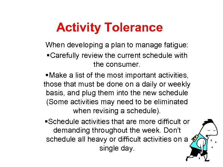 Activity Tolerance When developing a plan to manage fatigue: §Carefully review the current schedule