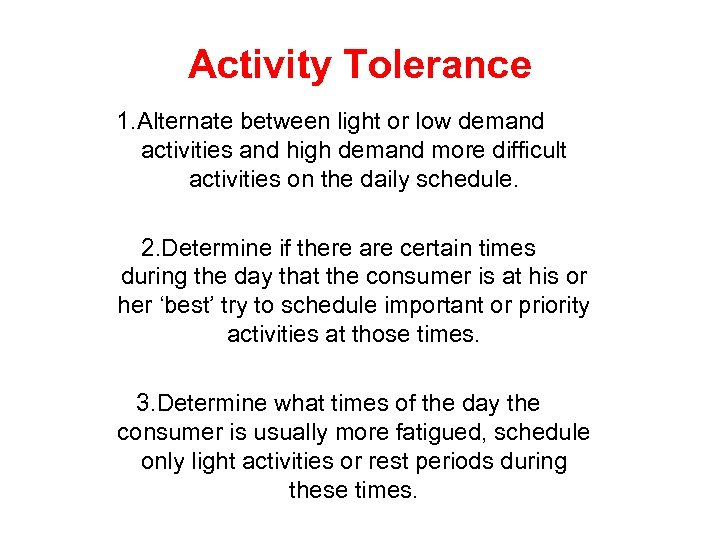 Activity Tolerance 1. Alternate between light or low demand activities and high demand more