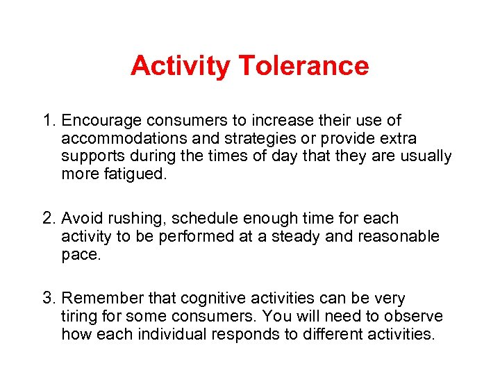 Activity Tolerance 1. Encourage consumers to increase their use of accommodations and strategies or