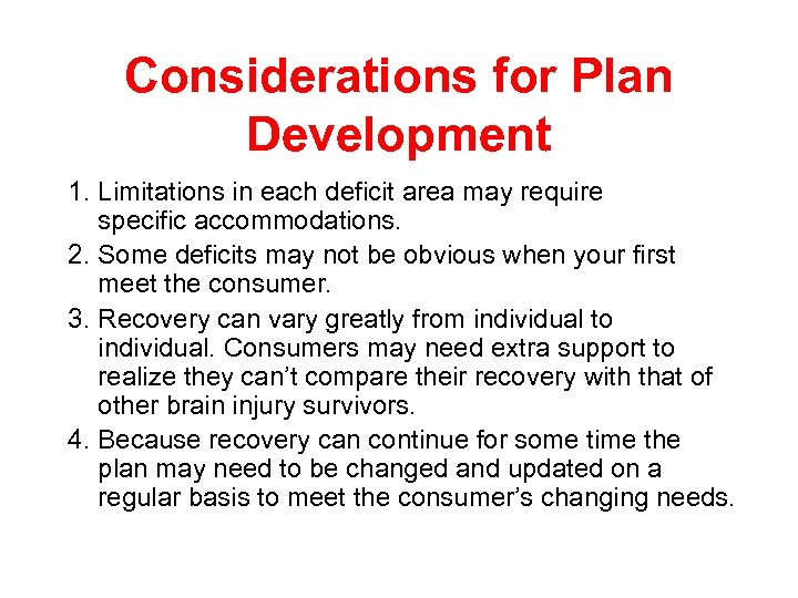 Considerations for Plan Development 1. Limitations in each deficit area may require specific accommodations.