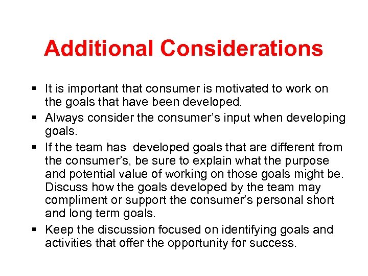 Additional Considerations § It is important that consumer is motivated to work on the