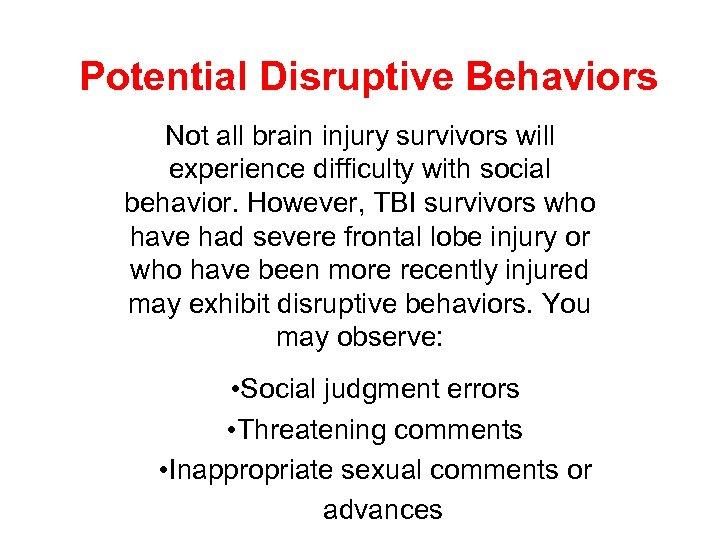 Potential Disruptive Behaviors Not all brain injury survivors will experience difficulty with social behavior.