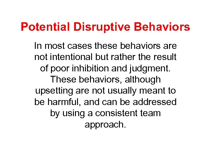 Potential Disruptive Behaviors In most cases these behaviors are not intentional but rather the