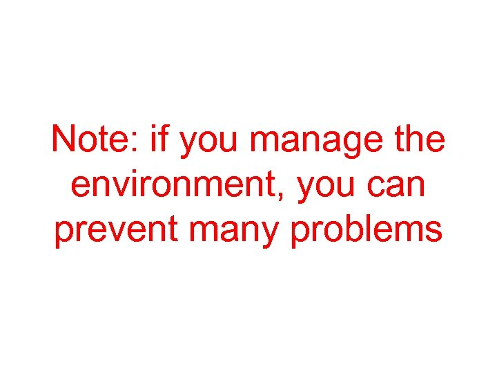 Note: if you manage the environment, you can prevent many problems