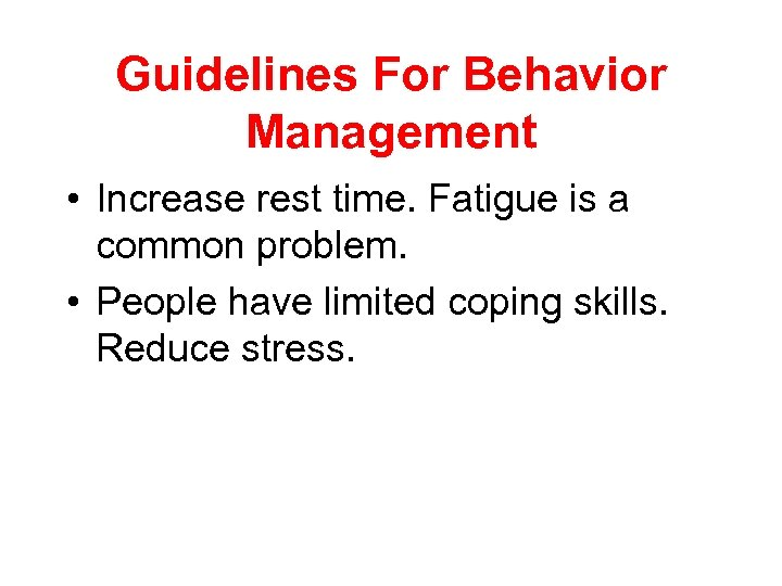 Guidelines For Behavior Management • Increase rest time. Fatigue is a common problem. •