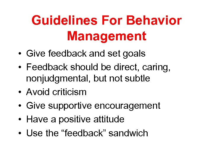 Guidelines For Behavior Management • Give feedback and set goals • Feedback should be