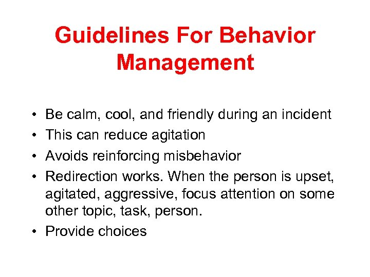 Guidelines For Behavior Management • • Be calm, cool, and friendly during an incident