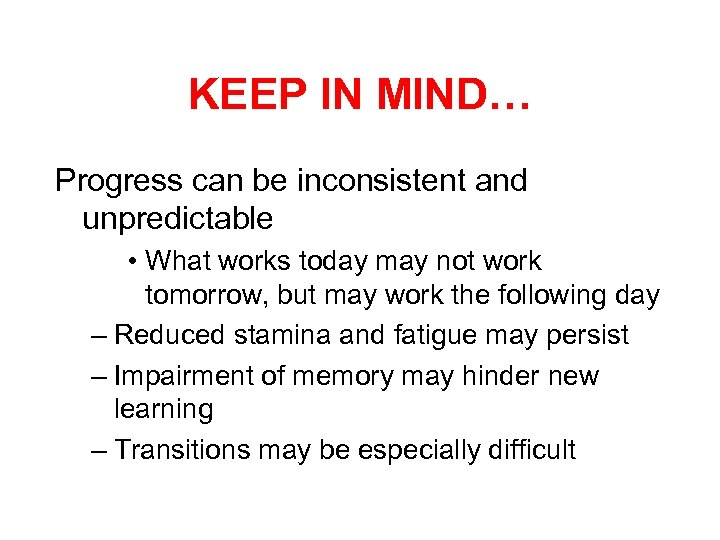 KEEP IN MIND… Progress can be inconsistent and unpredictable • What works today may