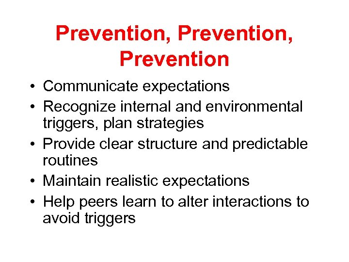 Prevention, Prevention • Communicate expectations • Recognize internal and environmental triggers, plan strategies •