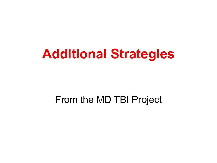 Additional Strategies From the MD TBI Project