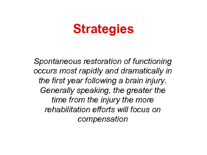 Strategies Spontaneous restoration of functioning occurs most rapidly and dramatically in the first year