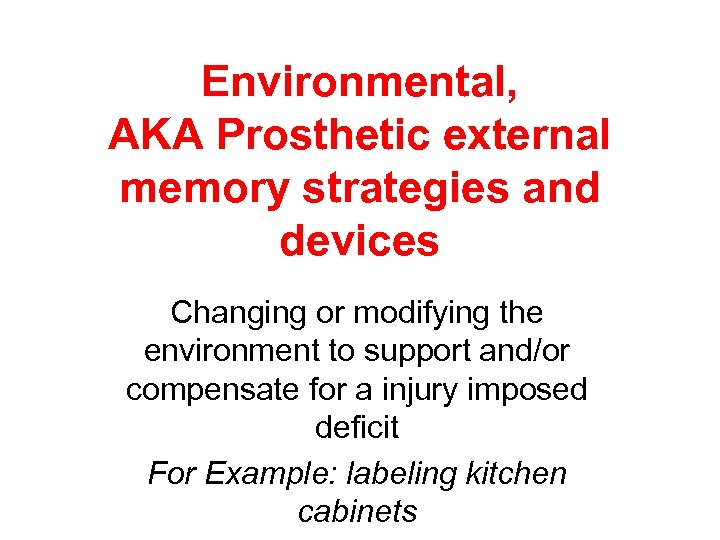 Environmental, AKA Prosthetic external memory strategies and devices Changing or modifying the environment to