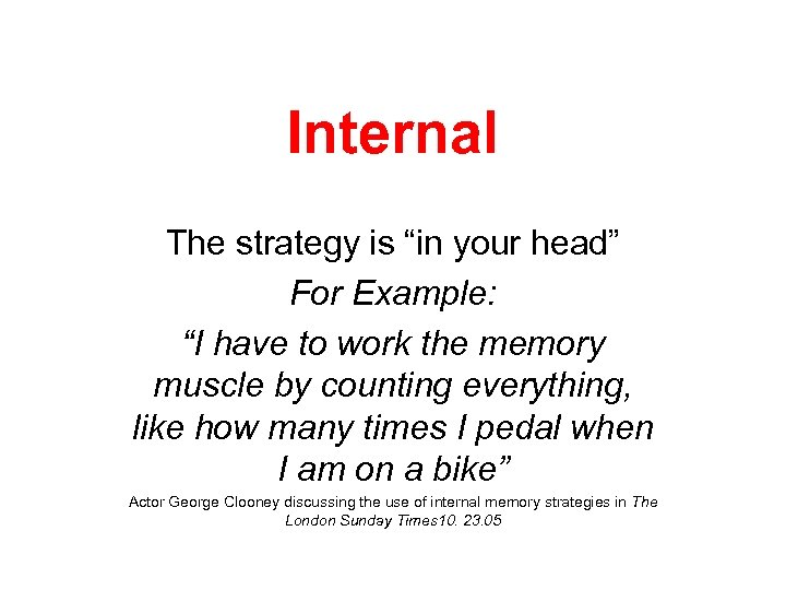 "Internal The strategy is ""in your head"" For Example: ""I have to work the"