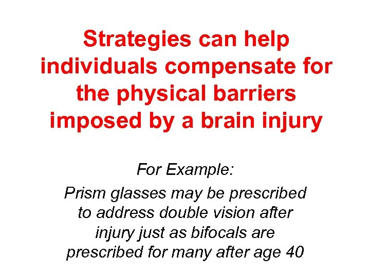 Strategies can help individuals compensate for the physical barriers imposed by a brain injury