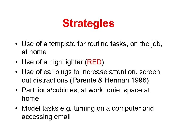 Strategies • Use of a template for routine tasks, on the job, at home
