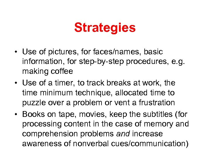 Strategies • Use of pictures, for faces/names, basic information, for step-by-step procedures, e. g.
