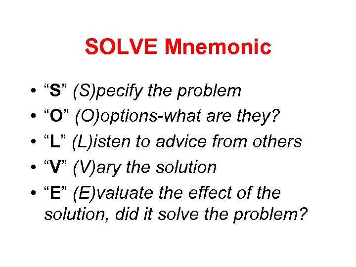 "SOLVE Mnemonic • • • ""S"" (S)pecify the problem ""O"" (O)options-what are they? ""L"""