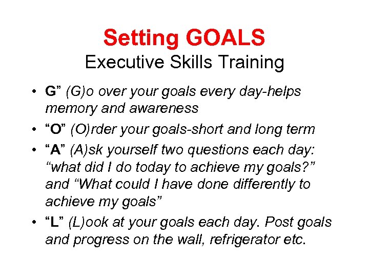 "Setting GOALS Executive Skills Training • G"" (G)o over your goals every day-helps memory"