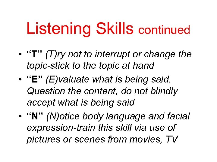 "Listening Skills continued • ""T"" (T)ry not to interrupt or change the topic-stick to"
