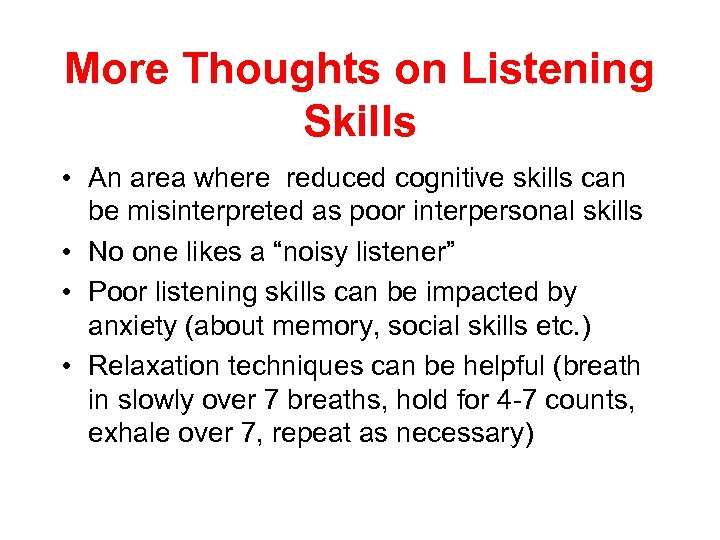 More Thoughts on Listening Skills • An area where reduced cognitive skills can be