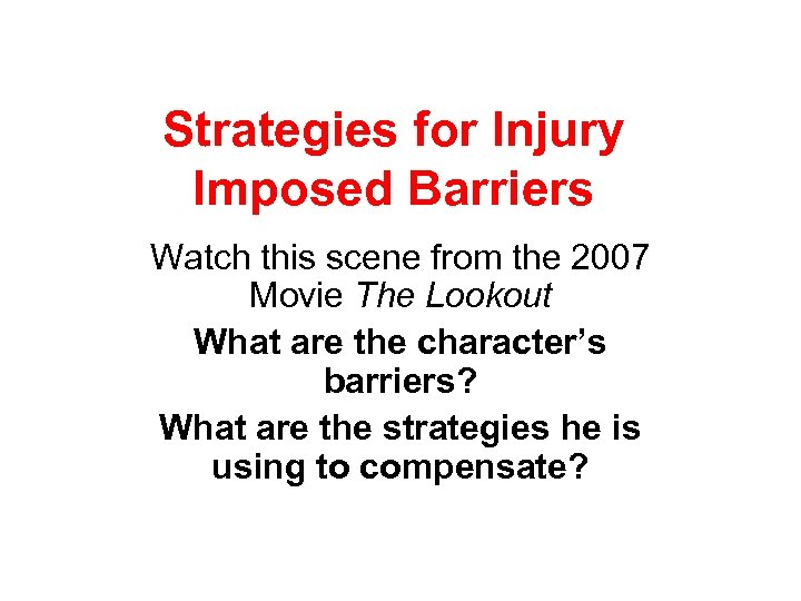 Strategies for Injury Imposed Barriers Watch this scene from the 2007 Movie The Lookout
