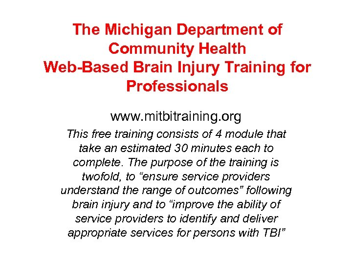 The Michigan Department of Community Health Web-Based Brain Injury Training for Professionals www. mitbitraining.