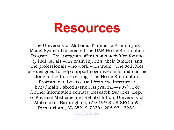 Resources The University of Alabama Traumatic Brain Injury Model System has created the UAB