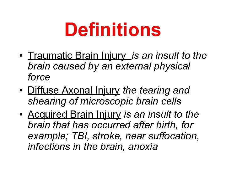 Definitions • Traumatic Brain Injury is an insult to the brain caused by an