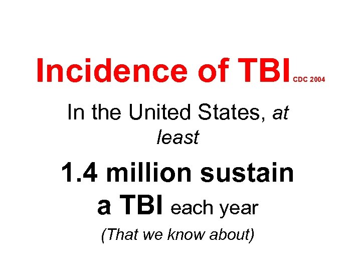 Incidence of TBI CDC 2004 In the United States, at least 1. 4 million