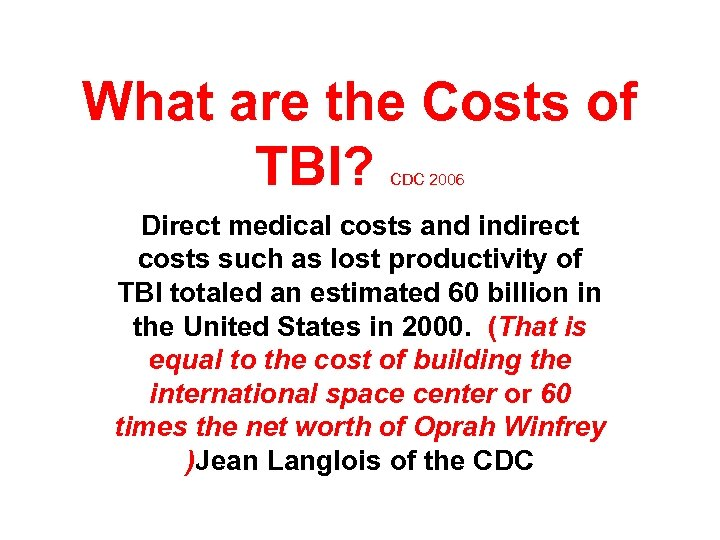 What are the Costs of TBI? CDC 2006 Direct medical costs and indirect costs